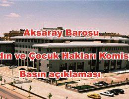 Aksaray Barosu  Kadın ve Çocuk Hakları Komisyonu basın açıklaması yaptı