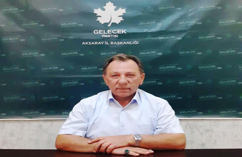 Gelecek Partisi Aksaray  İl başkanı Muhammet Dilmaç Yazılı açıklama yaptı