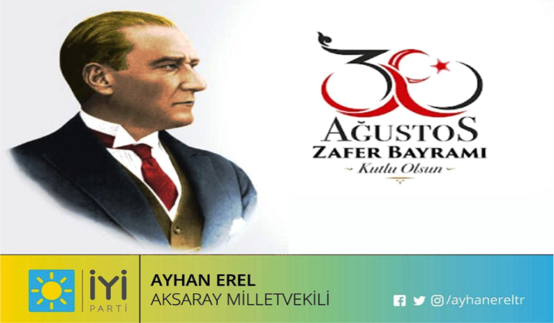 İyi Parti Aksaray Milletvekili Ayhan Erel 30 Ağustos Zafer Bayramı kutlama mesajı yayımladı