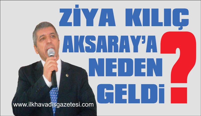 Ziya Kılıç Aksaray'a neden geldi ?