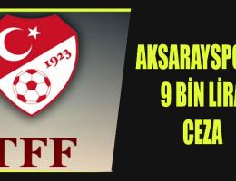 Aksarayspor'a 9 bin TL. Para cezası