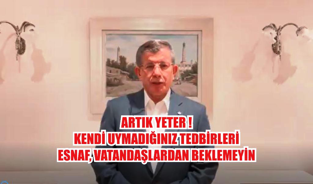 """Davutoğlu """"Kendi uymadığınız tedbirleri esnaftan, vatandaştan beklemeyin"""""""
