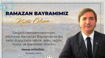 Vali Aydoğdu Ramazan Bayramı kutlama mesajı yayınladı