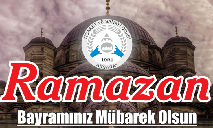Aksaray Ticaret Odası Yönetimi Ramazan Bayramı Mesajı yayınladı