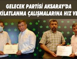 Gelecek Partisi Aksaray'da teşkilatlanma çalışmalarına hız verdi