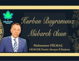 Gelecek Partisi Aksaray İl Başkanı Dilmaç'ın Bayram kutlama Mesajı